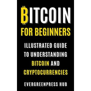 """""""Bitcoin for Beginners: Illustrated Guide To Understanding Bitcoin and Cryptocurrencies"""" Kindle eBook: free"""