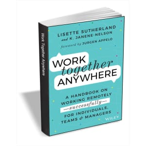 Work Together Anywhere: A Handbook On Working Remotely: free