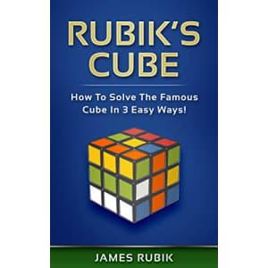 """""""Rubik's Cube: How To Solve The Famous Cube In 3 Easy Ways"""" Kindle eBook: free"""
