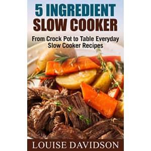 """5 Ingredient Slow Cooker Cookbook"" Kindle eBook: Free"