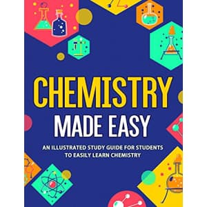"""""""Chemistry Made Easy: An Illustrated Study Guide For Students To Easily Learn Chemistry"""" Kindle eBook: free"""