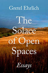 gretel ehrlich the solace of open spaces essay